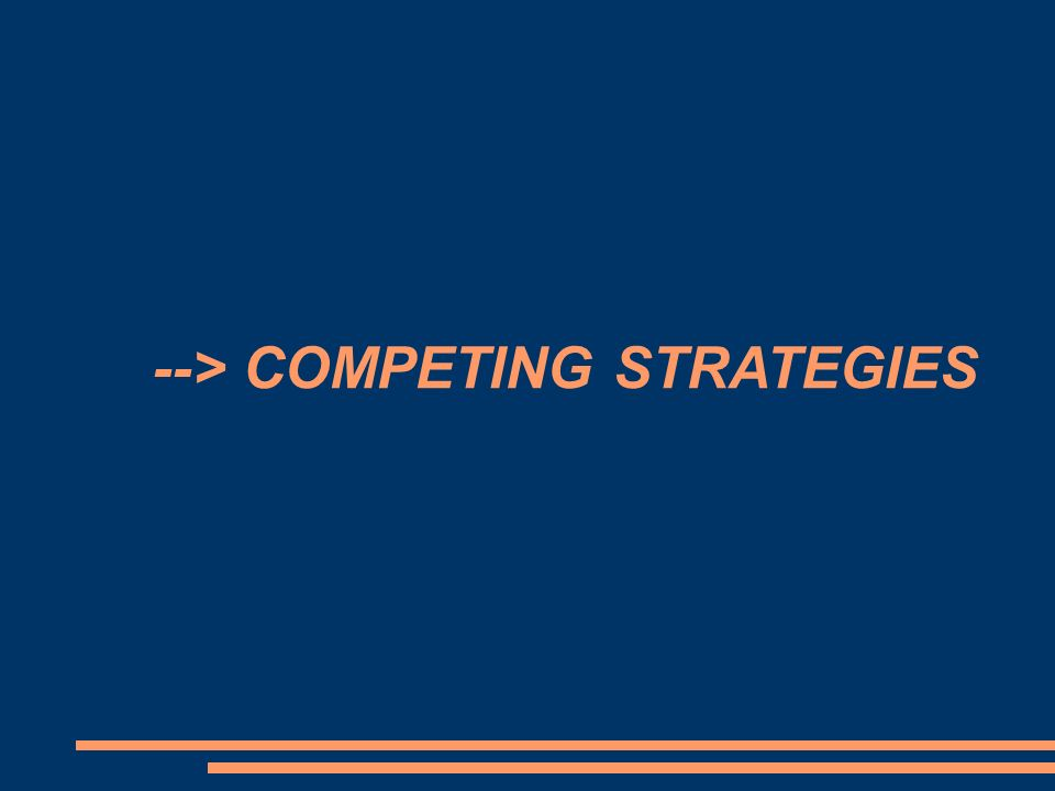 --> COMPETING STRATEGIES