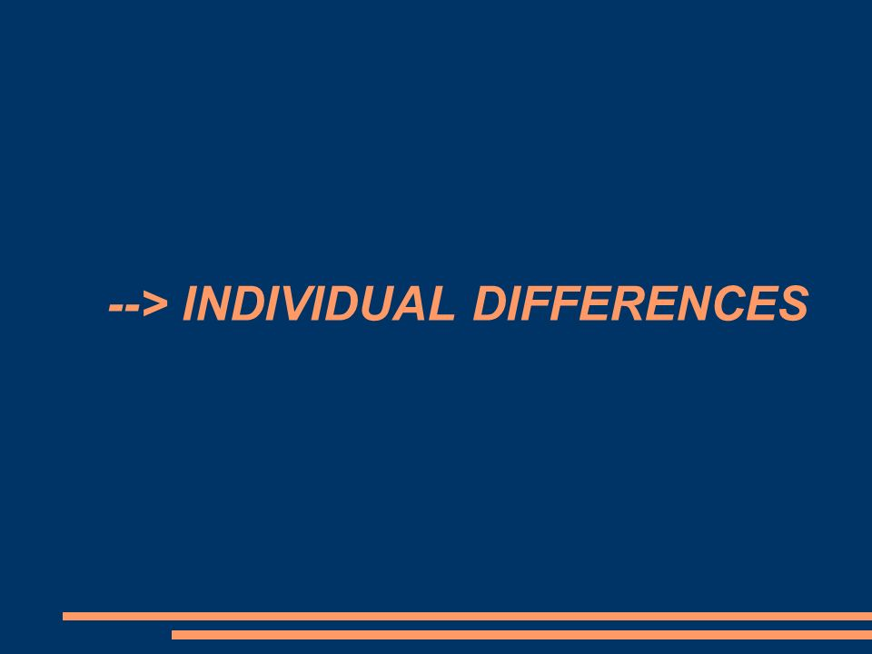 --> INDIVIDUAL DIFFERENCES