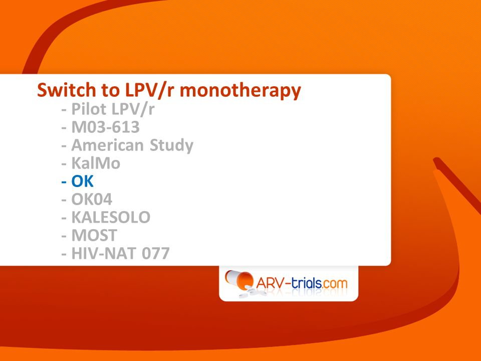 Switch to LPV/r monotherapy - Pilot LPV/r - M03-613 - American Study - KalMo - OK - OK04 - KALESOLO - MOST - HIV-NAT 077