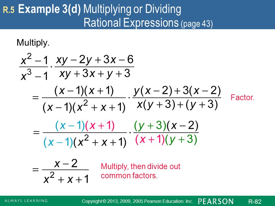 Copyright © 2013, 2009, 2005 Pearson Education. Inc. R-82 R.5 Example 3(d) Multiplying or Dividing Rational Expressions (page 43) Multiply. Factor. Mu