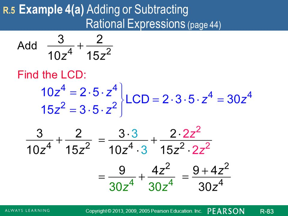 Copyright © 2013, 2009, 2005 Pearson Education. Inc. R-83 R.5 Example 4(a) Adding or Subtracting Rational Expressions (page 44) Add Find the LCD:
