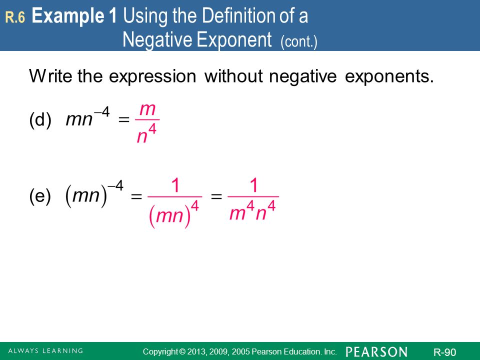 Copyright © 2013, 2009, 2005 Pearson Education. Inc. R-90 R.6 Example 1 Using the Definition of a Negative Exponent (cont.) Write the expression witho