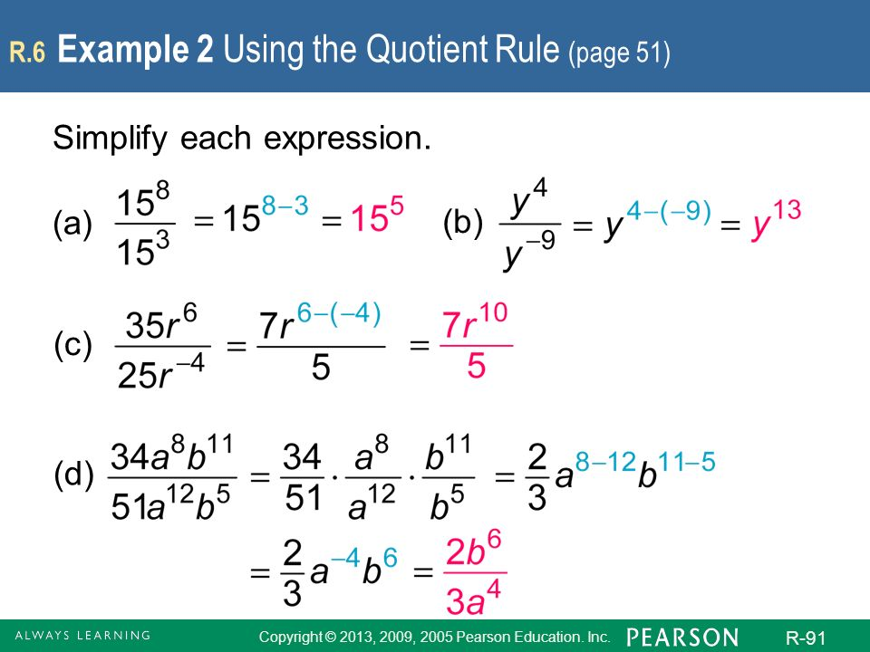 Copyright © 2013, 2009, 2005 Pearson Education. Inc. R-91 R.6 Example 2 Using the Quotient Rule (page 51) Simplify each expression. (a) (b) (c) (d)