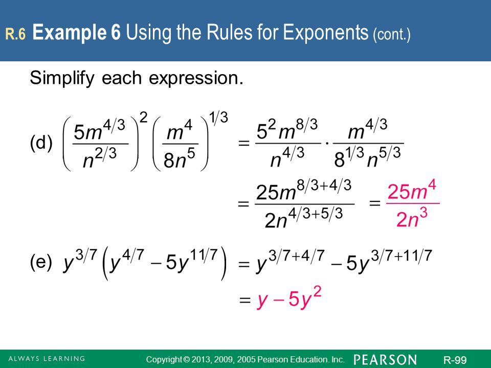 Copyright © 2013, 2009, 2005 Pearson Education. Inc. R-99 R.6 Example 6 Using the Rules for Exponents (cont.) Simplify each expression. (d) (e)