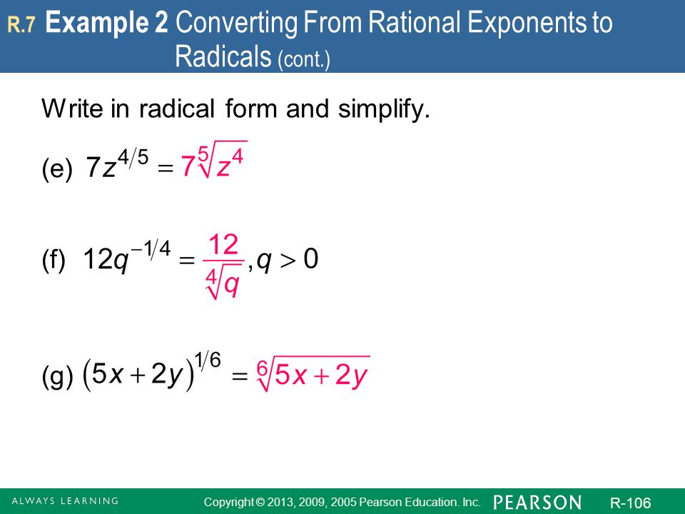 Copyright © 2013, 2009, 2005 Pearson Education. Inc. R-106 R.7 Example 2 Converting From Rational Exponents to Radicals (cont.) Write in radical form