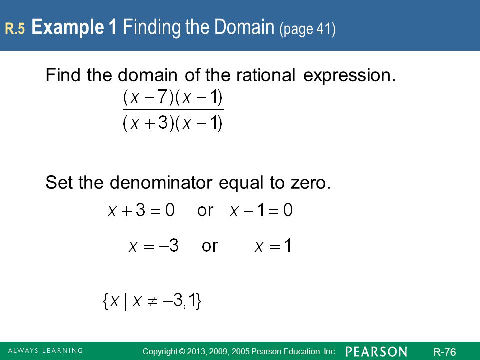 Copyright © 2013, 2009, 2005 Pearson Education. Inc. R-76 Find the domain of the rational expression. Set the denominator equal to zero. R.5 Example 1