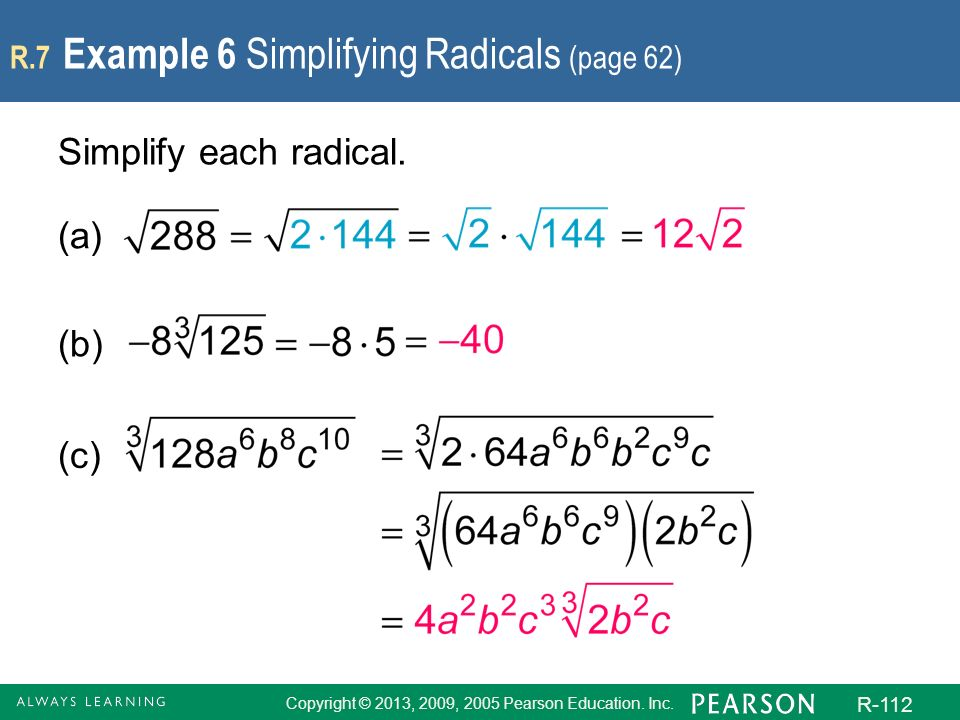 Copyright © 2013, 2009, 2005 Pearson Education. Inc. R-112 R.7 Example 6 Simplifying Radicals (page 62) Simplify each radical. (a) (b) (c)