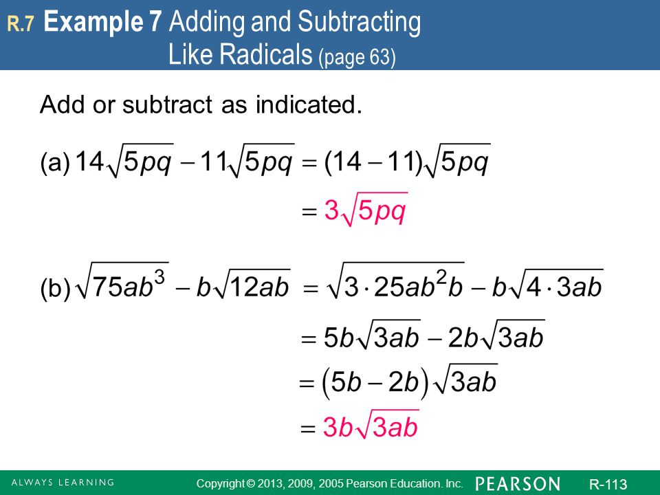 Copyright © 2013, 2009, 2005 Pearson Education. Inc. R-113 R.7 Example 7 Adding and Subtracting Like Radicals (page 63) Add or subtract as indicated.