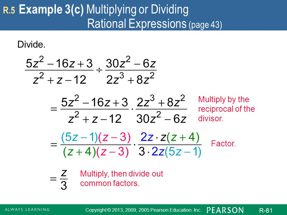 Copyright © 2013, 2009, 2005 Pearson Education. Inc. R-81 R.5 Example 3(c) Multiplying or Dividing Rational Expressions (page 43) Divide. Multiply by