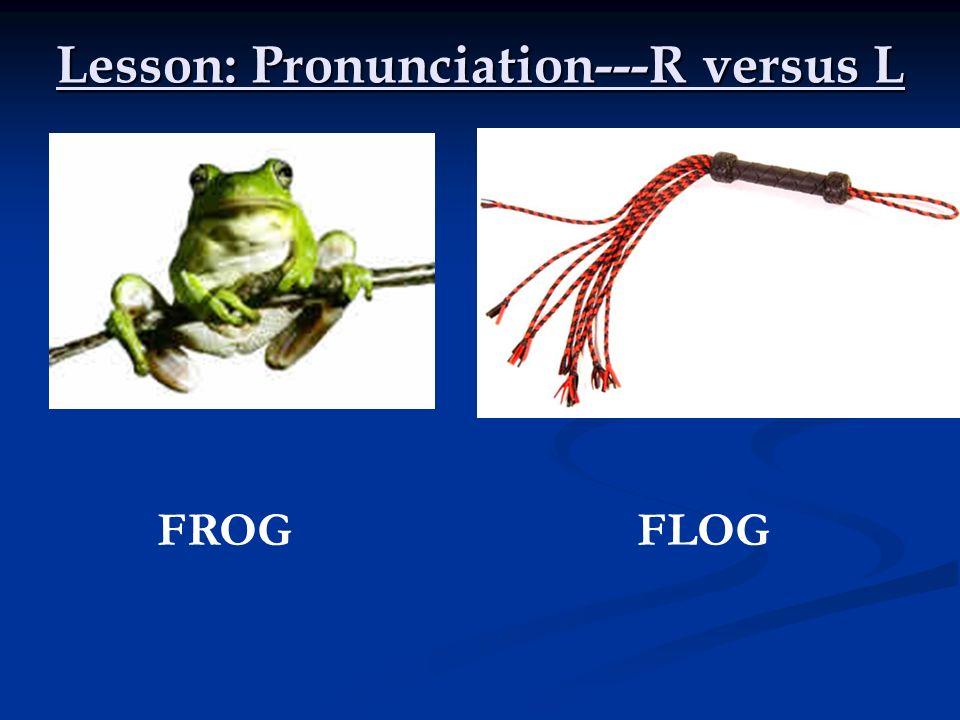Lesson: Pronunciation---R versus L FROGFLOG