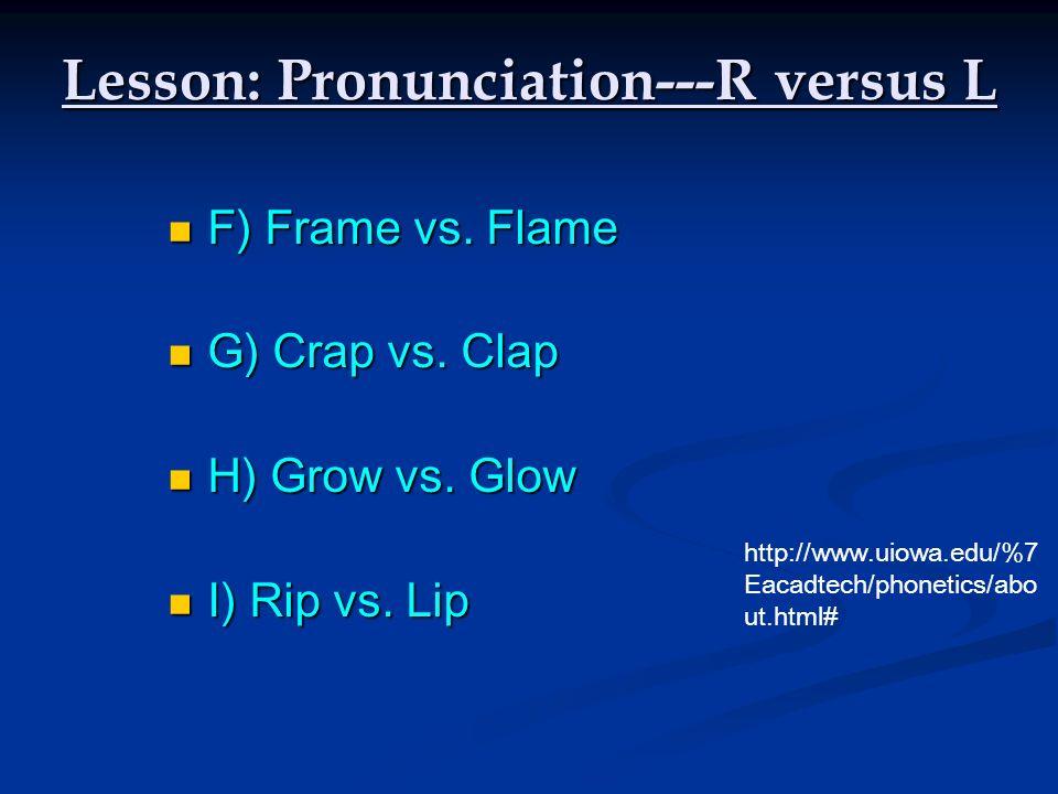 F) Frame vs. Flame F) Frame vs. Flame G) Crap vs. Clap G) Crap vs. Clap H) Grow vs. Glow H) Grow vs. Glow I) Rip vs. Lip I) Rip vs. Lip Lesson: Pronun