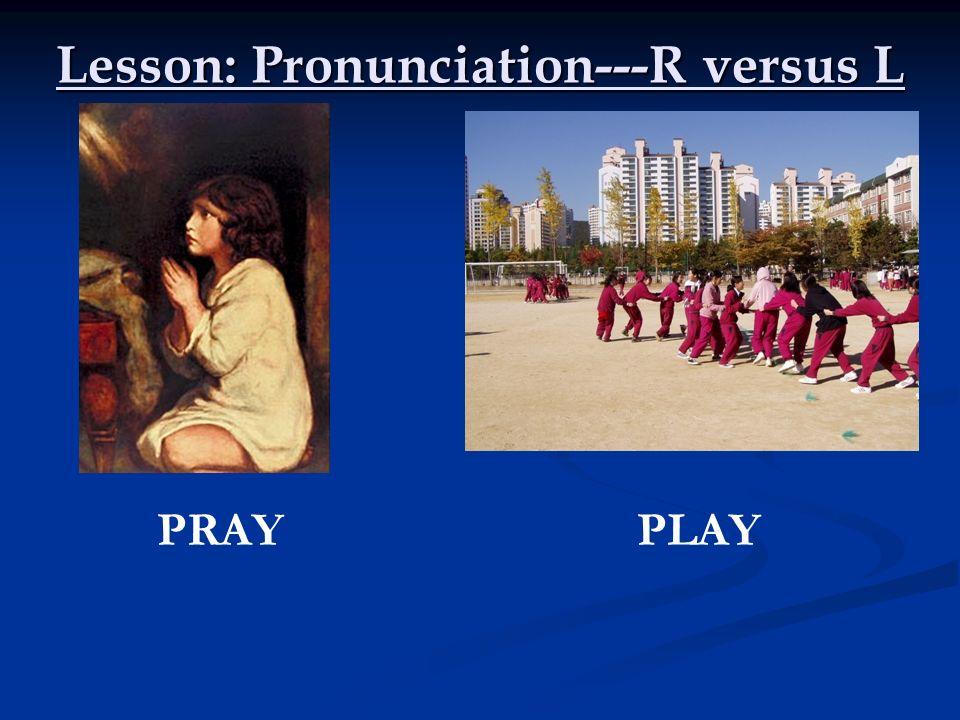 Lesson: Pronunciation---R versus L PRAYPLAY