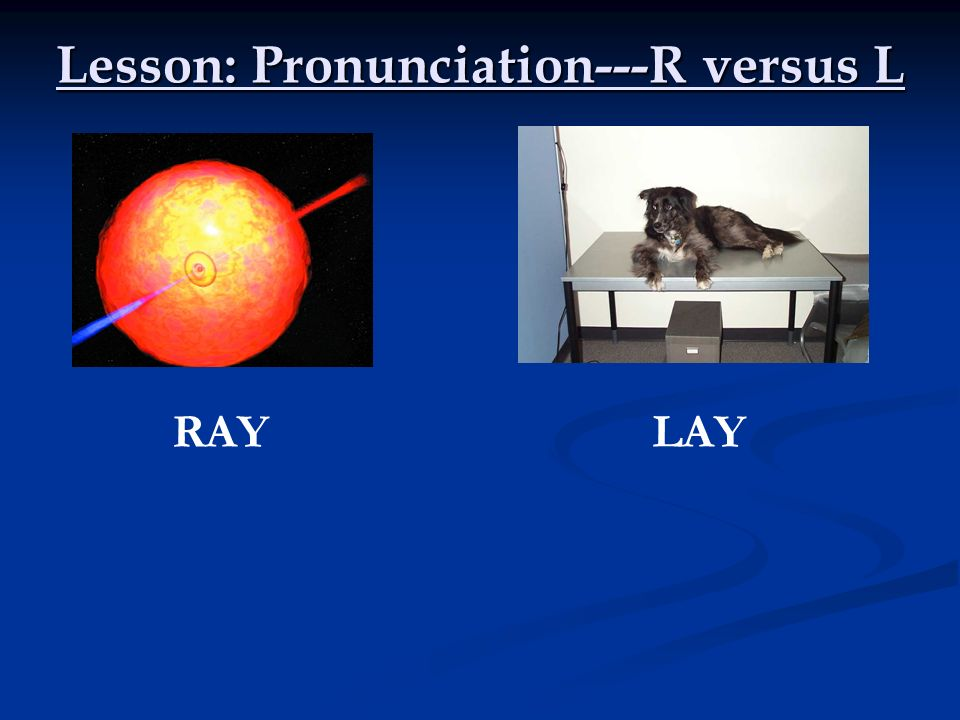 Lesson: Pronunciation---R versus L RAYLAY