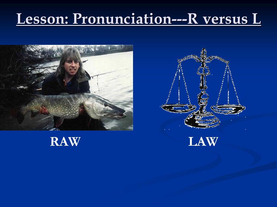 Lesson: Pronunciation---R versus L A) Pray vs.Play A) Pray vs.