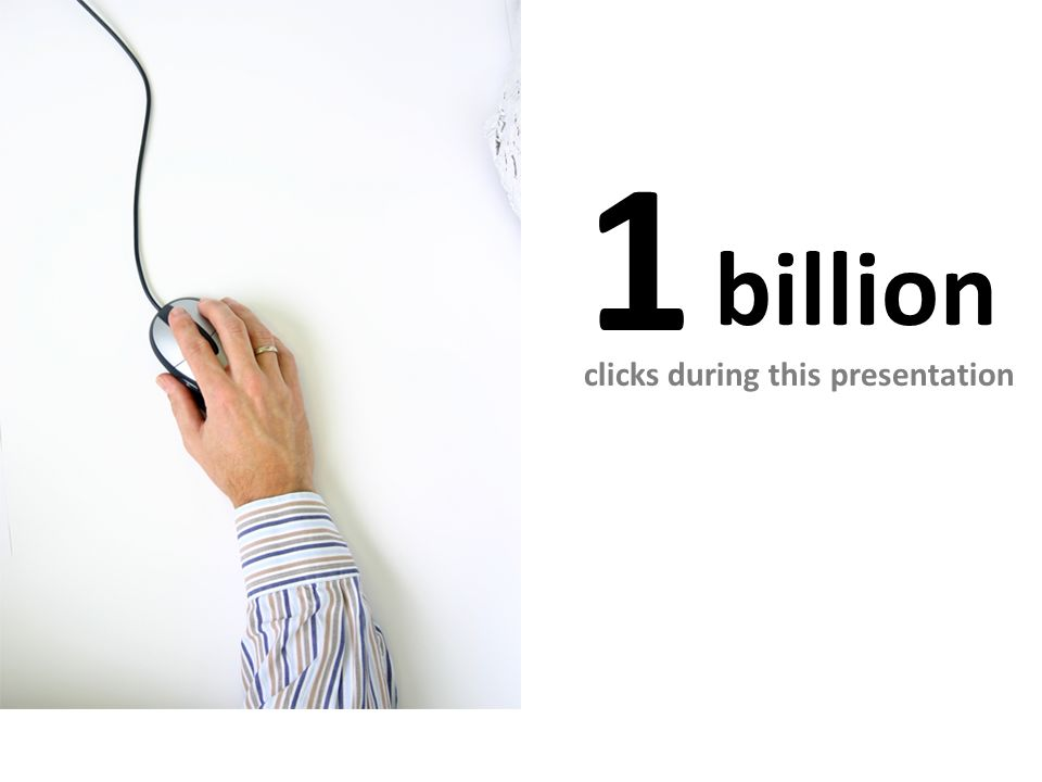 1 billion clicks during this presentation