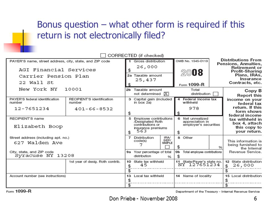 Don Priebe - November 20086 Bonus question – what other form is required if this return is not electronically filed