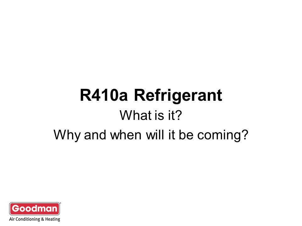 R410a Refrigerant What is it? Why and when will it be coming?