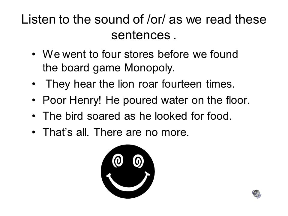 Remember… The /or/ sound can be spelled or our ore oar oor