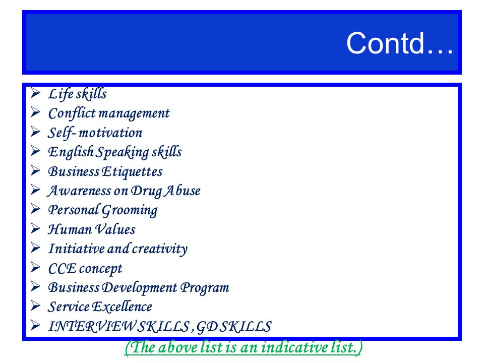 Life skills Conflict management Self- motivation English Speaking skills Business Etiquettes Awareness on Drug Abuse Personal Grooming Human Values In