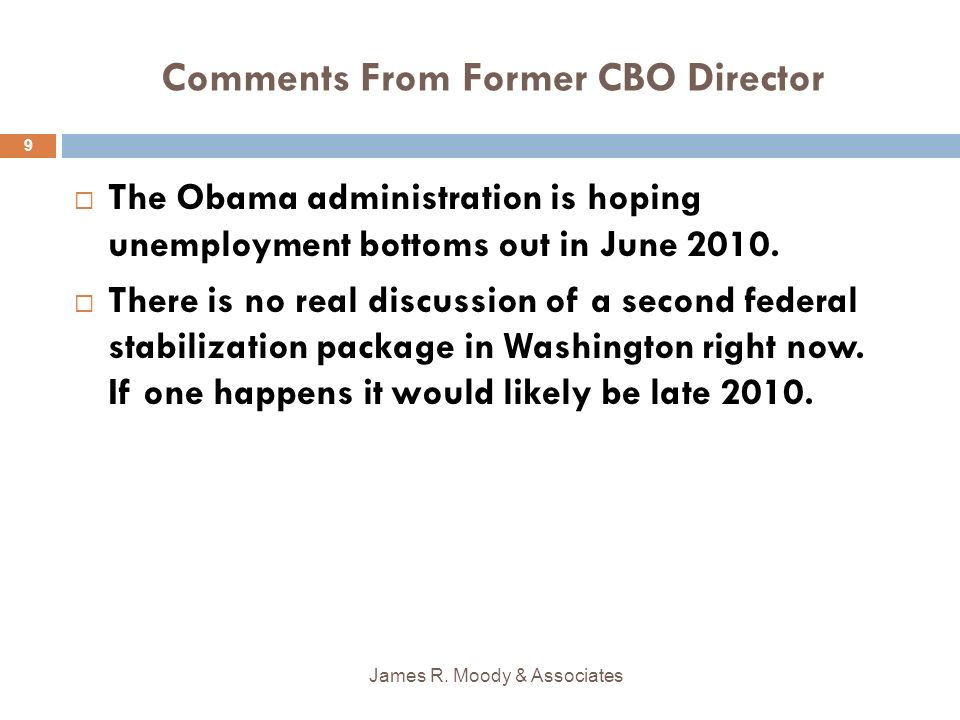 Comments From Former CBO Director The Obama administration is hoping unemployment bottoms out in June 2010.