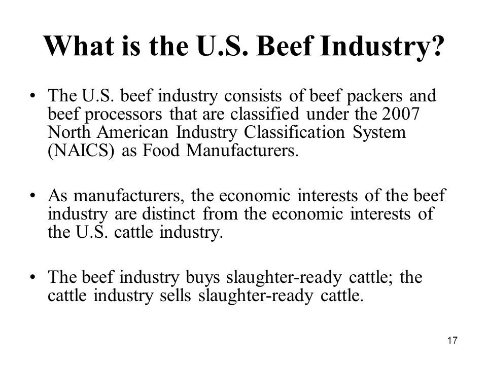 17 What is the U.S. Beef Industry. The U.S.