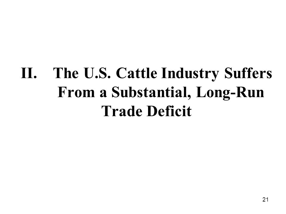21 II. The U.S. Cattle Industry Suffers From a Substantial, Long-Run Trade Deficit