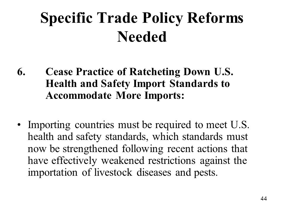 44 Specific Trade Policy Reforms Needed 6. Cease Practice of Ratcheting Down U.S.