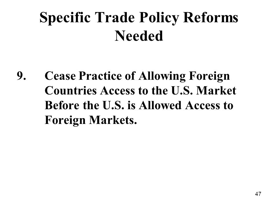 47 Specific Trade Policy Reforms Needed 9.Cease Practice of Allowing Foreign Countries Access to the U.S.