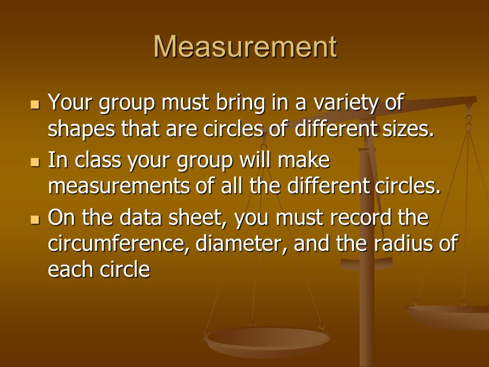 Measurement Your group must bring in a variety of shapes that are circles of different sizes.