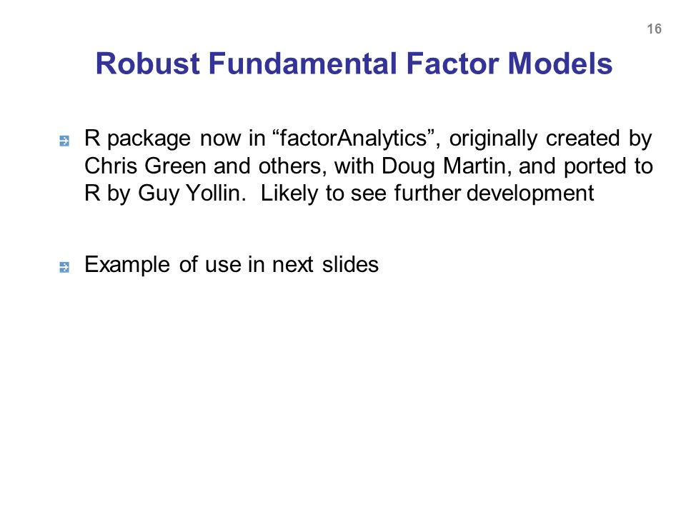 Robust Fundamental Factor Models R package now in factorAnalytics, originally created by Chris Green and others, with Doug Martin, and ported to R by
