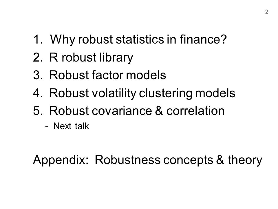 1. Why robust statistics in finance? 2.R robust library 3.Robust factor models 4.Robust volatility clustering models 5.Robust covariance & correlation