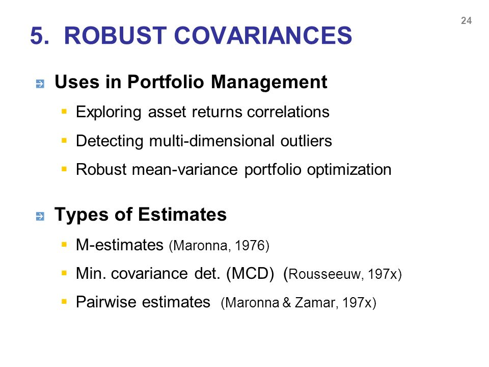 Uses in Portfolio Management Exploring asset returns correlations Detecting multi-dimensional outliers Robust mean-variance portfolio optimization Typ