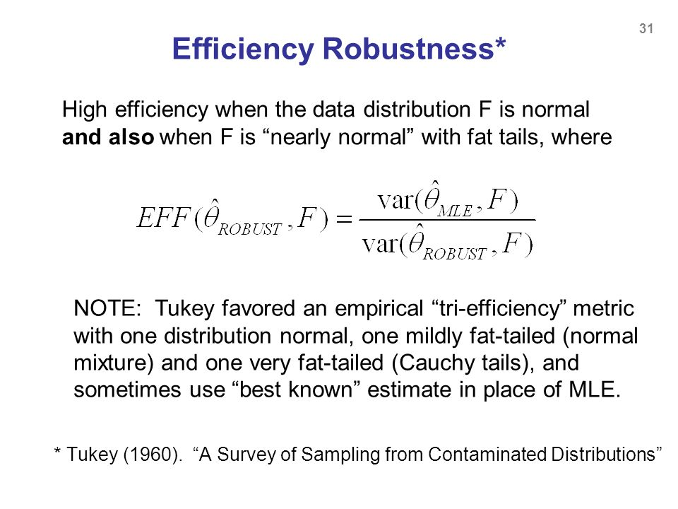 31 Efficiency Robustness* High efficiency when the data distribution F is normal and also when F is nearly normal with fat tails, where NOTE: Tukey fa