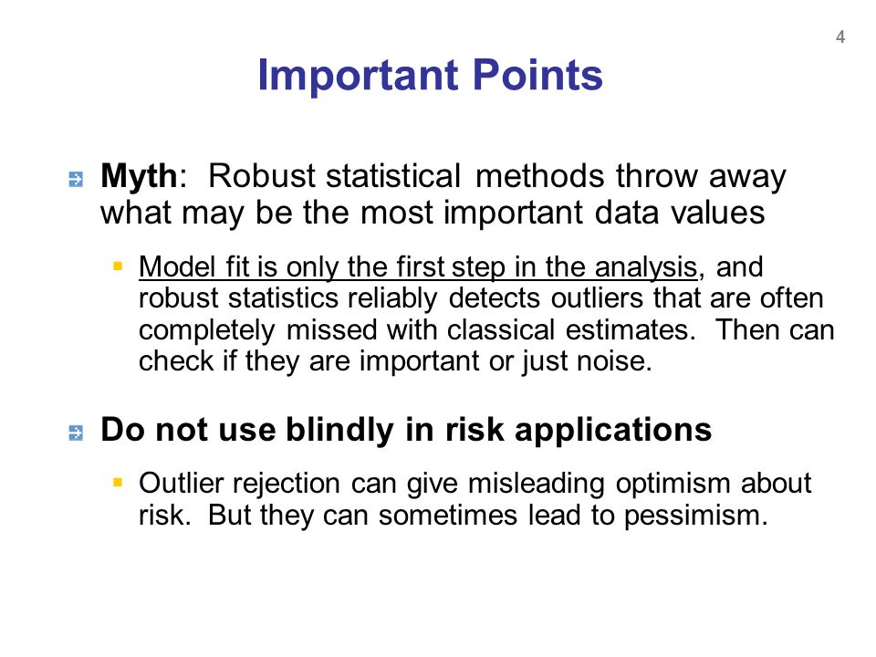 Important Points Myth: Robust statistical methods throw away what may be the most important data values Model fit is only the first step in the analys