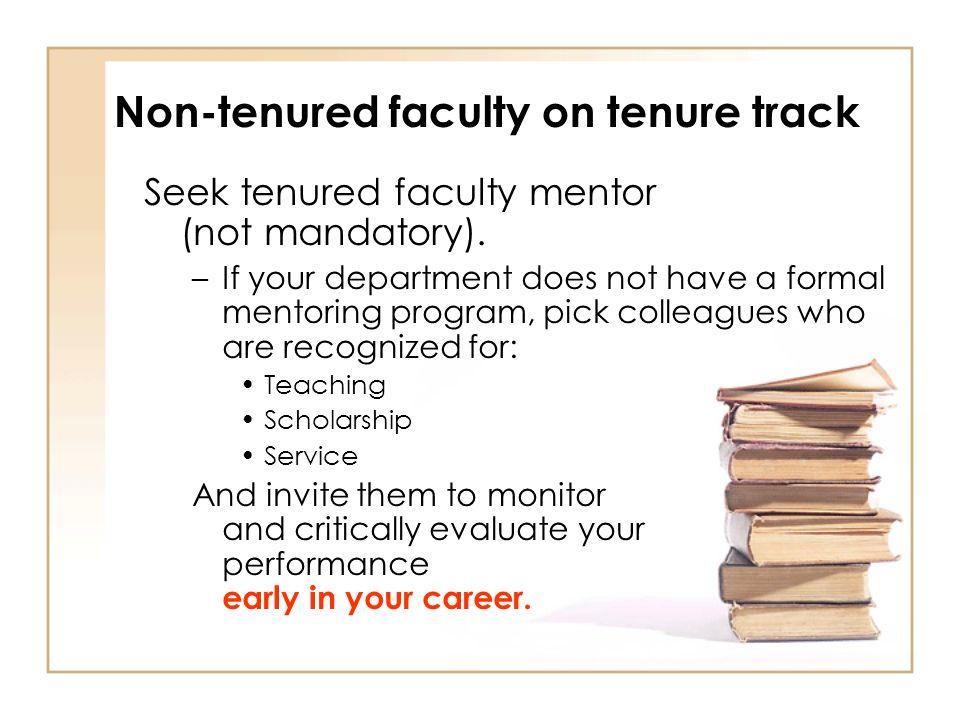 Non-tenured faculty on tenure track Seek tenured faculty mentor (not mandatory).