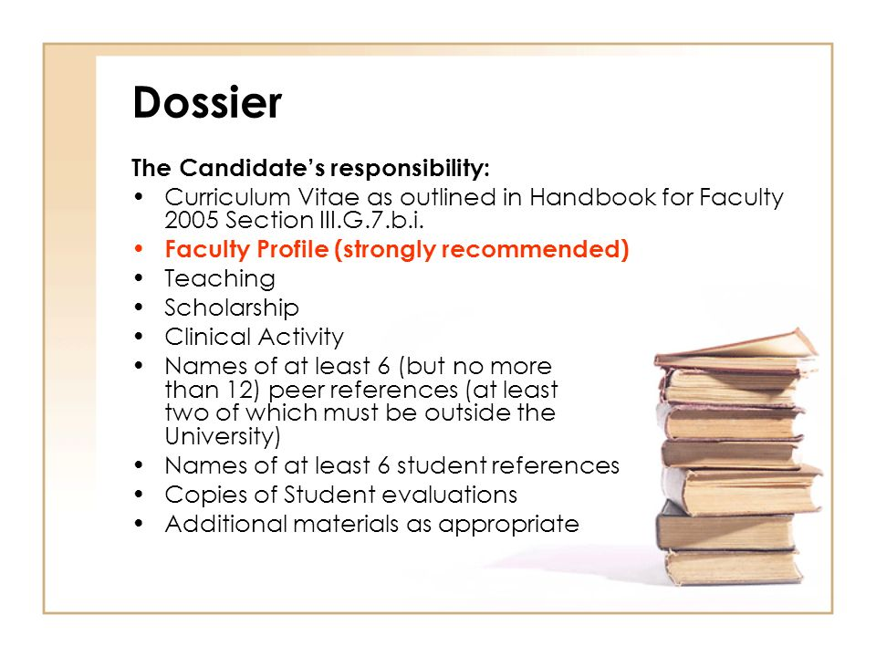 Dossier The Candidates responsibility: Curriculum Vitae as outlined in Handbook for Faculty 2005 Section III.G.7.b.i.