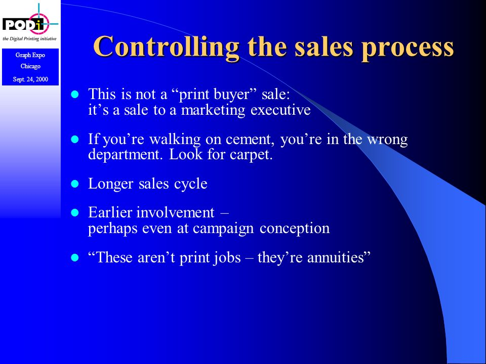 Graph Expo Chicago Sept. 24, 2000 Controlling the sales process This is not a print buyer sale: its a sale to a marketing executive If youre walking o