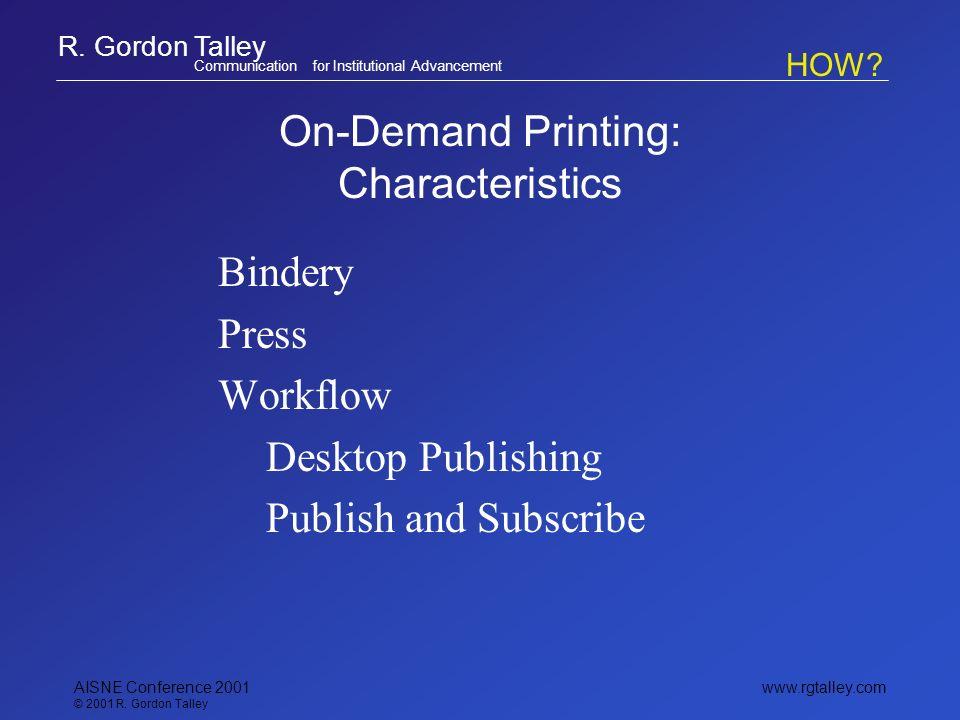 R. Gordon Talley Communication for Institutional Advancement www.rgtalley.com AISNE Conference 2001 © 2001 R. Gordon Talley On-Demand Printing: Charac