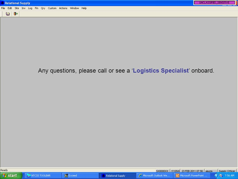 Any questions, please call or see a Logistics Specialist onboard.