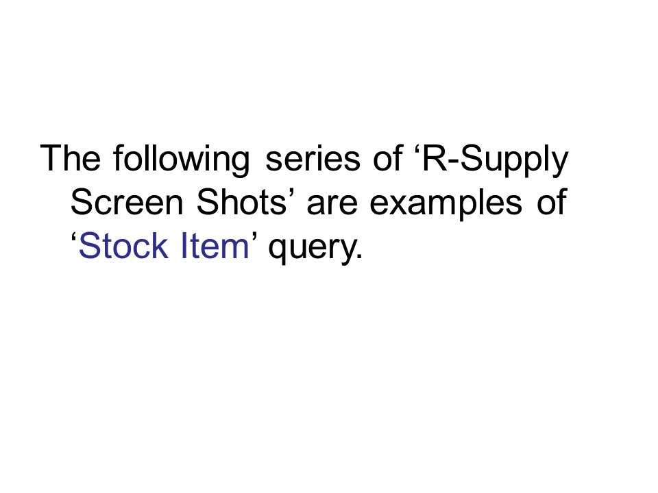 The following series of R-Supply Screen Shots are examples of Stock Item query.