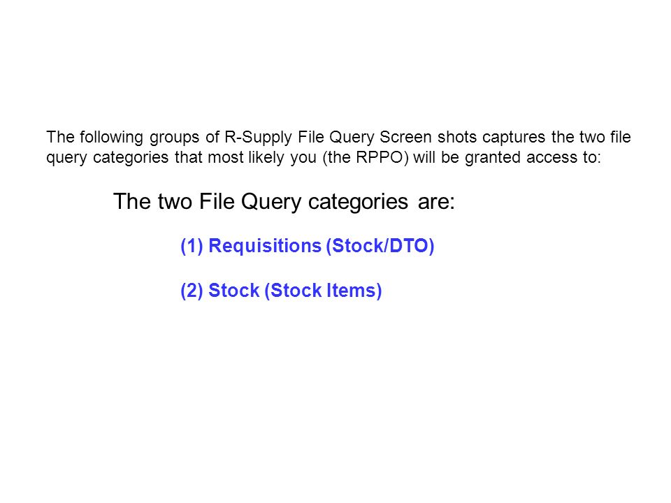 The following groups of R-Supply File Query Screen shots captures the two file query categories that most likely you (the RPPO) will be granted access