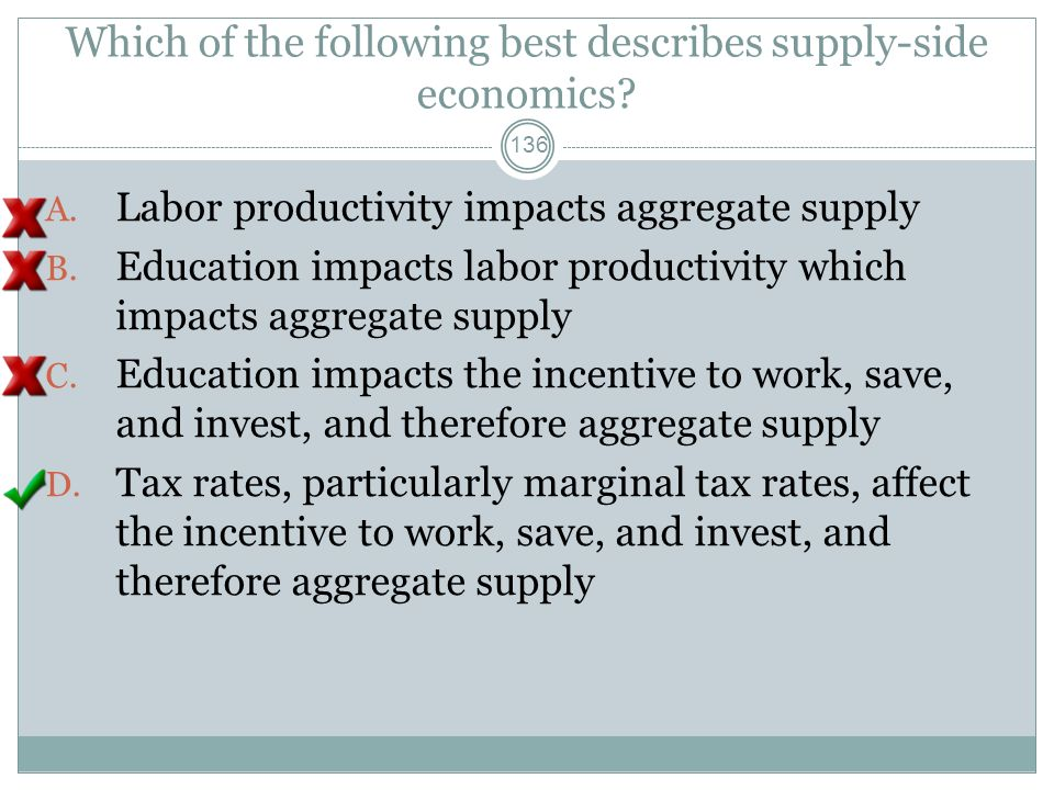 Which of the following best describes supply-side economics? 135 A. Labor productivity impacts aggregate supply B. Education impacts labor productivit