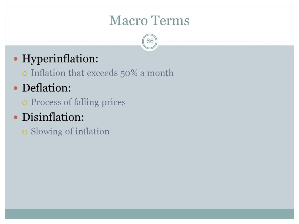 Macro Terms 65 Average (Aggregate) Price Level, P: The average price of all outputs Absolute concept, not relative Inflation: Process of rising prices