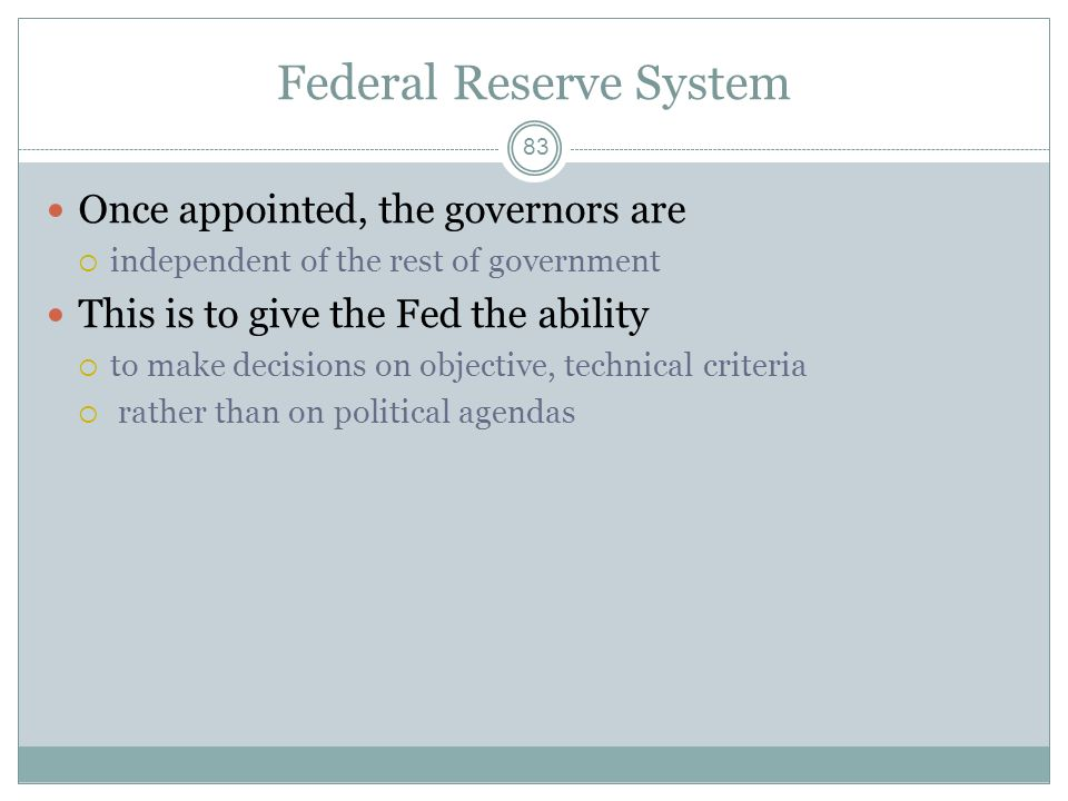 Federal Reserve System 82 Fed was established in 1913 Very recent Federal Reserve System is made up of 12 central banks, each with its own region The