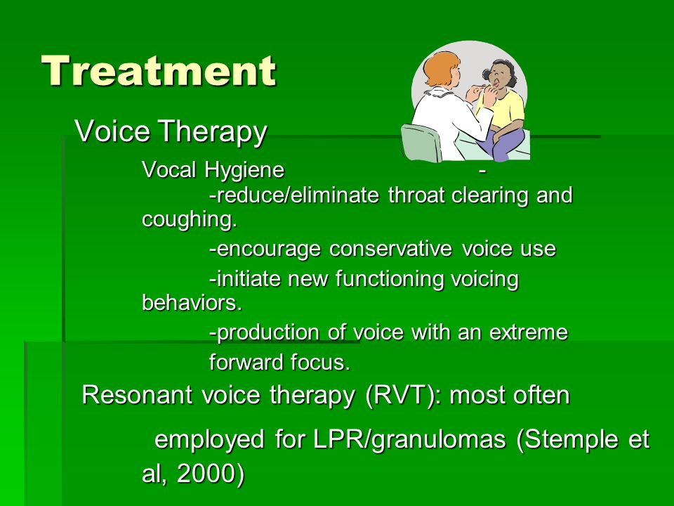 Treatment Voice Therapy Vocal Hygiene - -reduce/eliminate throat clearing and coughing. -encourage conservative voice use -initiate new functioning vo