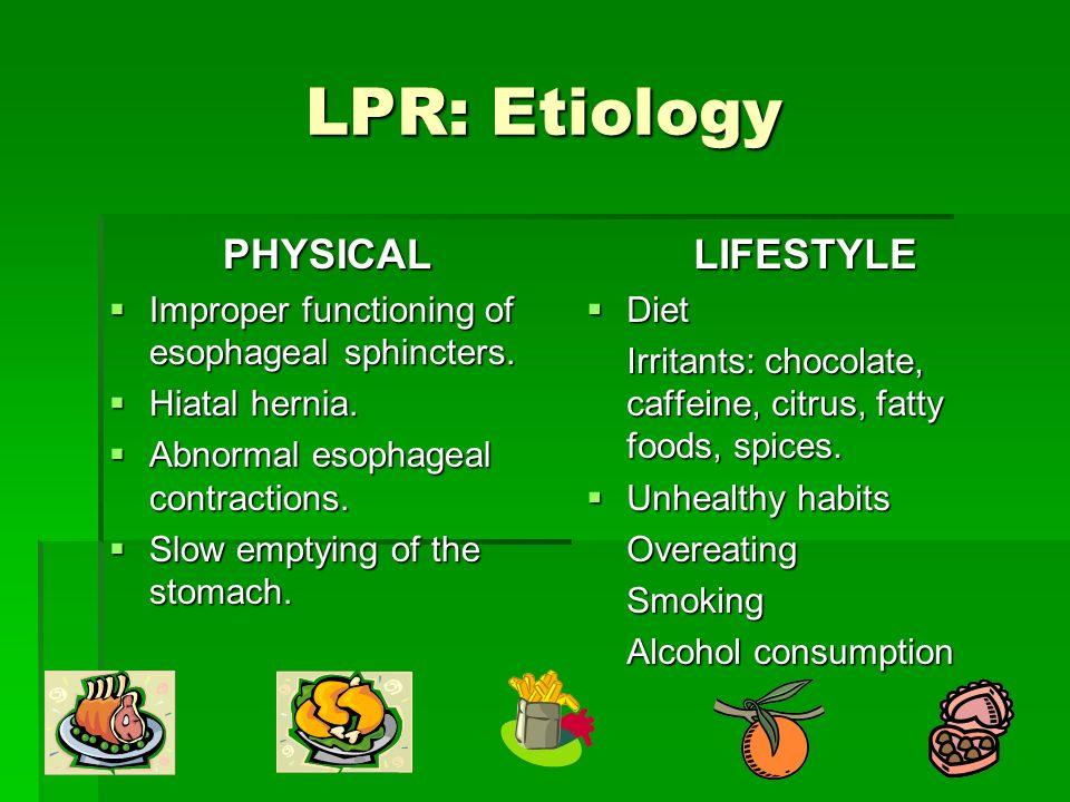 LPR: Etiology PHYSICAL Improper functioning of esophageal sphincters. Improper functioning of esophageal sphincters. Hiatal hernia. Hiatal hernia. Abn