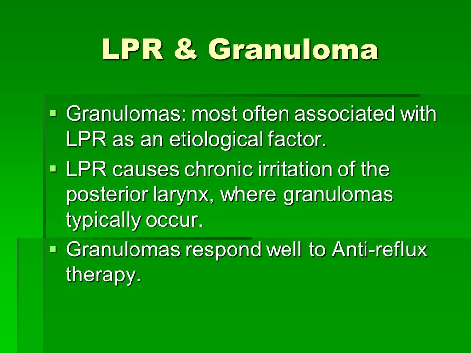 LPR & Granuloma Granulomas: most often associated with LPR as an etiological factor.
