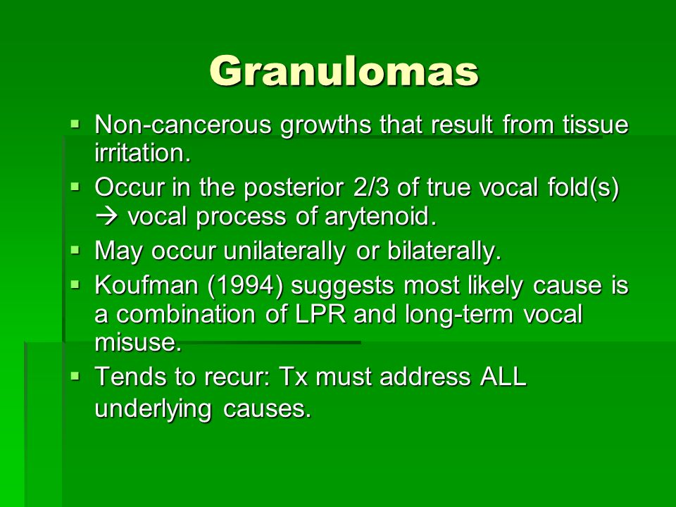 Granulomas Non-cancerous growths that result from tissue irritation.