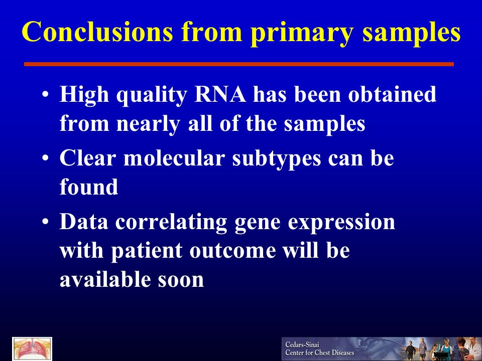 Conclusions from primary samples High quality RNA has been obtained from nearly all of the samples Clear molecular subtypes can be found Data correlat