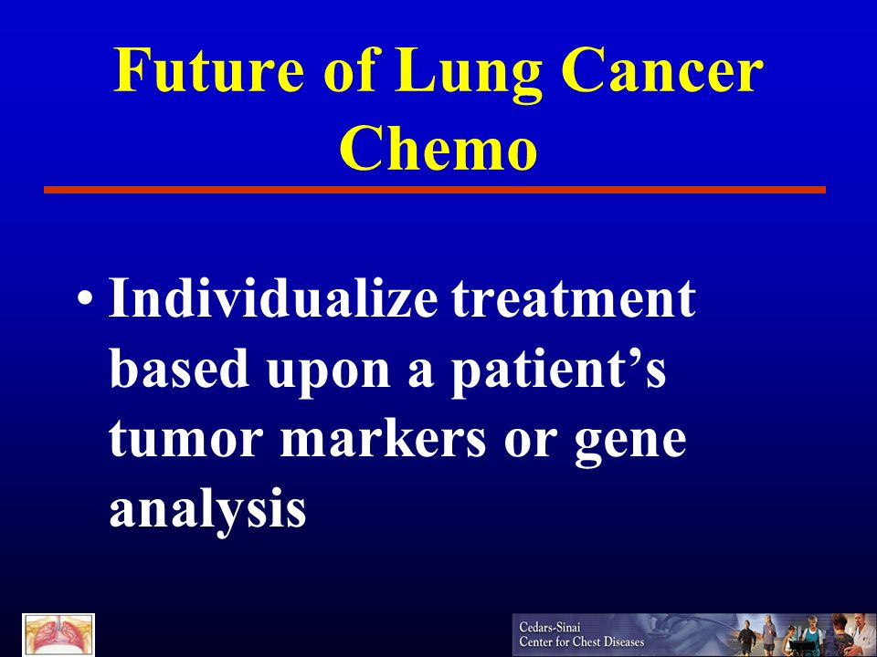 Future of Lung Cancer Chemo Individualize treatment based upon a patients tumor markers or gene analysis